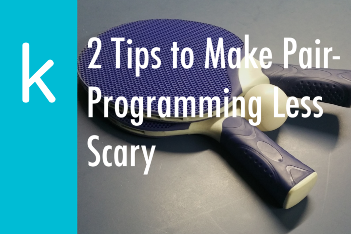 2 Tips to Make Pair-Programming Less Scary
