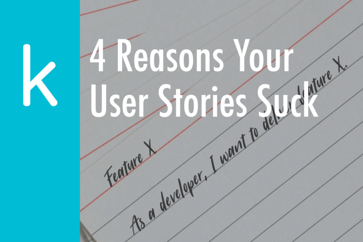 4 Reasons Your User Stories Suck