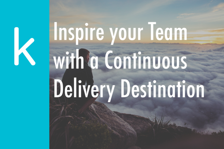 Inspire your Team with a Continuous Delivery Destination