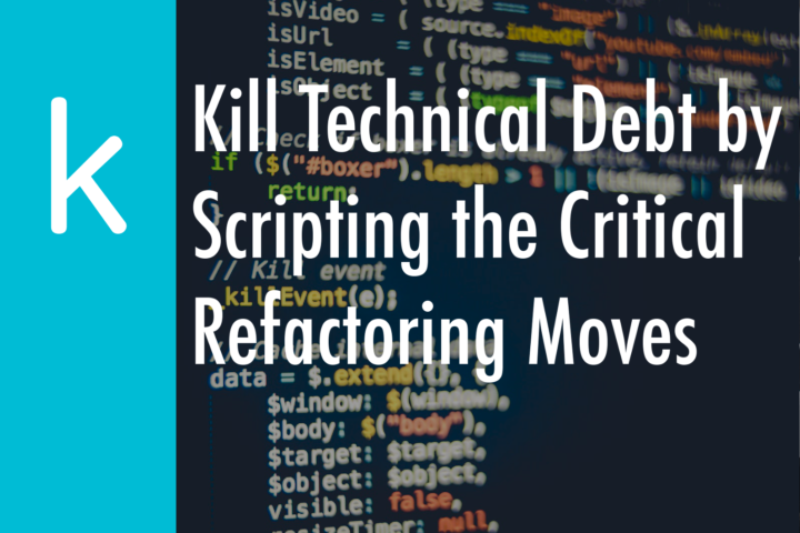 Kill Technical Debt By Scripting The Critical Refactoring Moves
