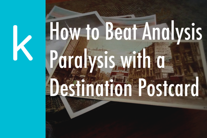 How to Beat Analysis Paralysis with a Destination Postcard