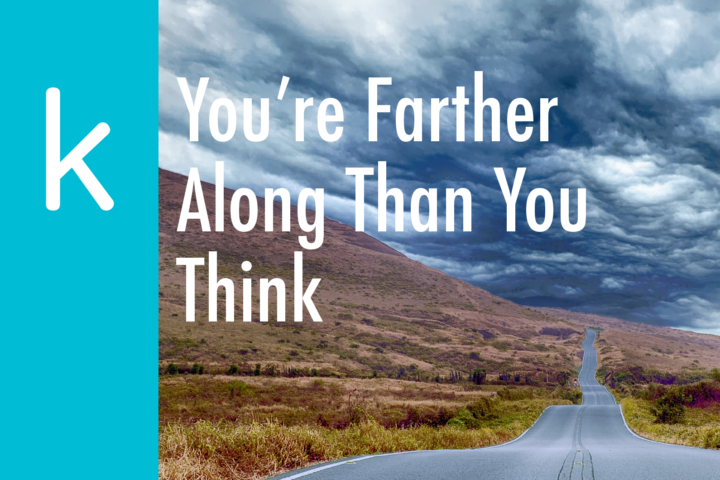 You're Farther Along Than You Think